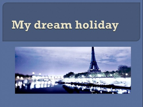 My dream holiday!